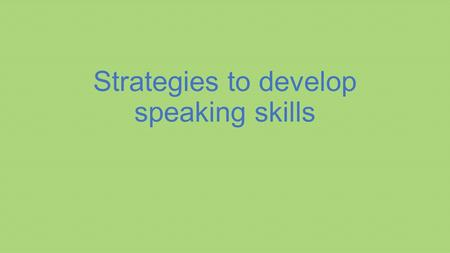 Strategies to develop speaking skills. Introduction Oral communication.