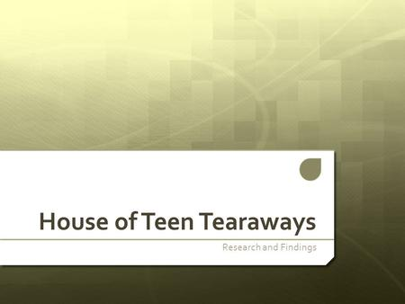 House of Teen Tearaways Research and Findings. Outline of Research The aim for this brief is to research into different channels on the TV and internet.