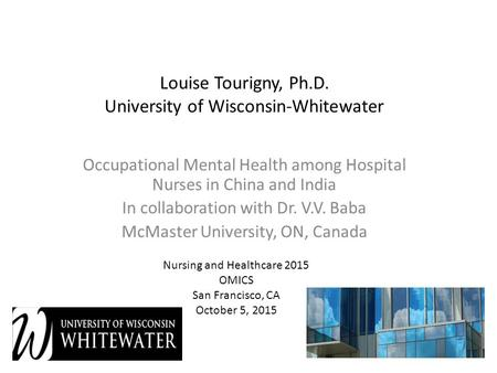Louise Tourigny, Ph.D. University of Wisconsin-Whitewater Occupational Mental Health among Hospital Nurses in China and India In collaboration with Dr.