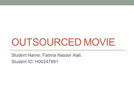 OUTSOURCED MOVIE Student Name: Fatima Nasser Alali. Student ID: H00247891.