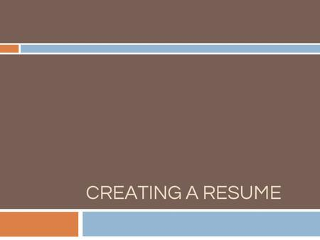 "CREATING A RESUME. What is a resume?  Sometimes considered one's (course of life"")  One page summary of your skills, education, and experience (Naviance."