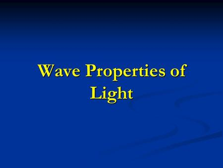 Wave Properties of Light. Characterization of Light Light has both a wavelike and particle like nature. Light has both a wavelike and particle like nature.