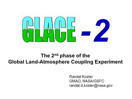 - 2- 2 The 2 nd phase of the Global Land-Atmosphere Coupling Experiment Randal Koster GMAO, NASA/GSFC