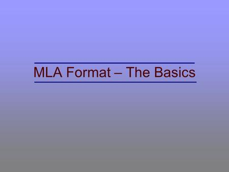 MLA Format – The Basics. Very basically, the Modern Language Association (MLA) has prescribed a standard way of laying out text on the page. This format.