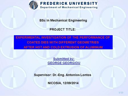 1/13 EXPERIMENTAL INVESTIGATION OF THE PERFORMANCE OF COATED DIES WITH DIFFERENT GEOMETRIES AFTER HOT AND COLD EXTRUSION OF ALUMINUM BSc in Mechanical.