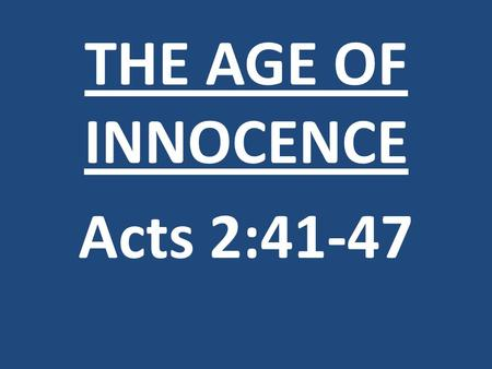 THE AGE OF INNOCENCE Acts 2:41-47. 1)Biblical teaching.