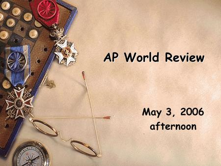 AP World Review May 3, 2006 afternoon. Who takes the test s 21,000+ students took the test <strong>in</strong> 2002. s This was the most popular first-year exam <strong>in</strong> the.