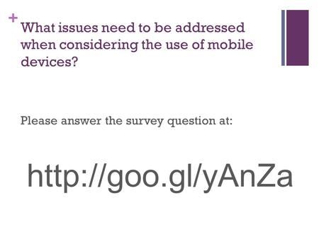 + What issues need to be addressed when considering the use of mobile devices? Please answer the survey question at: