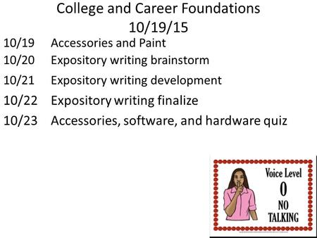 College and Career Foundations 10/19/15 10/19Accessories and Paint 10/20Expository writing brainstorm 10/21Expository writing development 10/22 Expository.