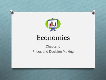 Economics Chapter 6 Prices and Decision Making. Prices as Signals Price- the monetary value of a product as established by supply and demand- is a signal.