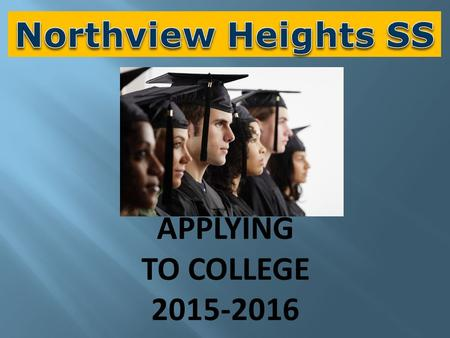 APPLYING TO COLLEGE 2015-2016. Other Important Dates 2015-2016 Nov 12Northview College Dialogue during period 2 Centennial George Brown Georgian Humber.