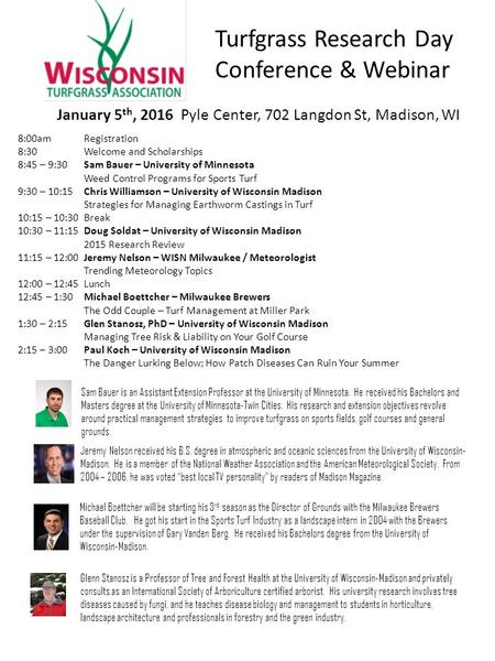 Turfgrass Research Day Conference & Webinar January 5 th, 2016 Pyle Center, 702 Langdon St, Madison, WI 8:00amRegistration 8:30Welcome and Scholarships.