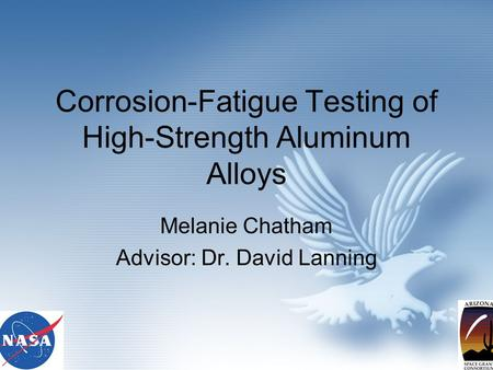 Corrosion-Fatigue Testing of High-Strength Aluminum Alloys Melanie Chatham Advisor: Dr. David Lanning.