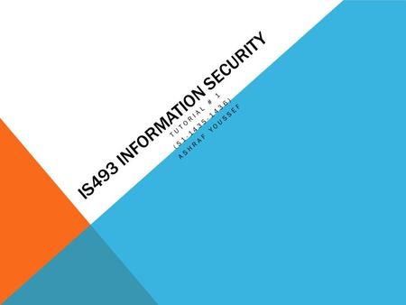 IS493 INFORMATION SECURITY TUTORIAL # 1 (S1-1435-1436) ASHRAF YOUSSEF.