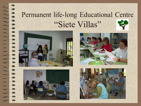 "Permanent life-long Educational Centre ""Siete Villas"""