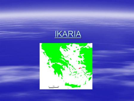 IKARIA. SOME INFORMATION ABOUT IKARIA  Ikaria Greece is an unspoiled verdant island lying in the North-Eastern Aegean Islands, near Samos. It was named.