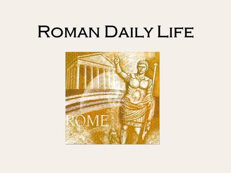 Roman Daily Life. Roman Citizens  Rome was the first overly populated city of its time.  Every FIVE years Roman men registered for the CENSUS (official.