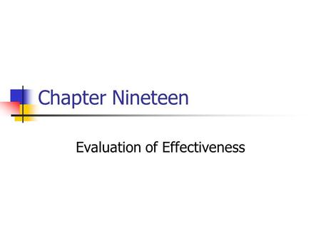 Chapter Nineteen Evaluation of Effectiveness. Prentice Hall, © 20092 The final section in a campaign plan is: a) Hiring the spokesperson b) Evaluating.