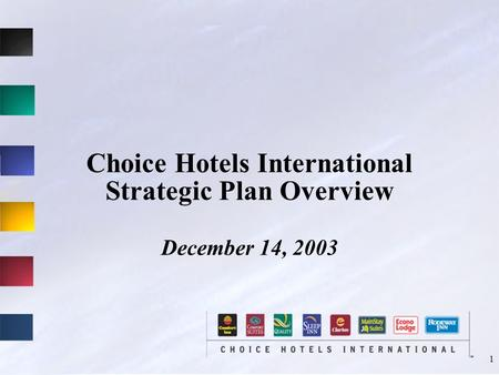 1 Choice Hotels International Strategic Plan Overview December 14, 2003.
