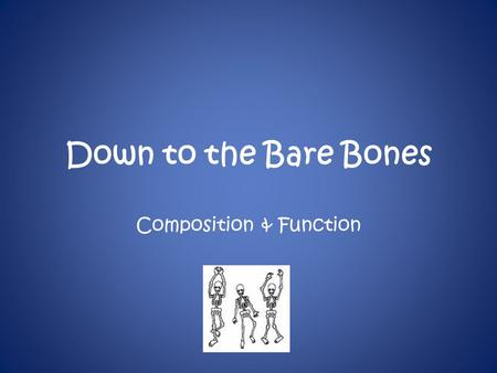 Down to the Bare Bones Composition & Function. Bones to Know.