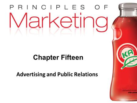 Chapter 15 - slide 1 Copyright © 2009 Pearson Education, Inc. Publishing as Prentice Hall Chapter Fifteen Advertising and Public Relations.