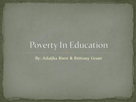 By: Adaijha Kwot & Brittany Grant. Children living in poverty have a higher number of absenteeism. 40% of children living in poverty are not prepared.
