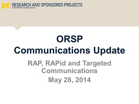 ORSP Communications Update RAP, RAPid and Targeted Communications May 28, 2014.