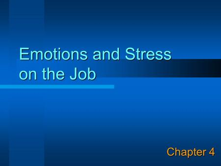 Emotions and Stress on the Job Chapter 4. © Copyright 2003, Prentice Hall 2 Learning Objectives 1. Distinguish between emotions and moods. 2. Describe.