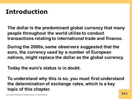 Copyright © 2012 Pearson Addison-Wesley. All rights reserved. 33-1 Introduction The dollar is the predominant global currency that many people throughout.