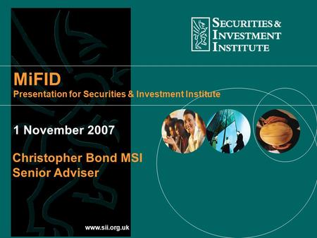 Www.sii.org.uk MiFID Presentation for Securities & Investment Institute Christopher Bond MSI Senior Adviser 1 November 2007.