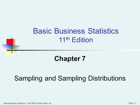 Basic Business Statistics, 11e © 2009 Prentice-Hall, Inc. Chap 7-1 Chapter 7 Sampling and Sampling Distributions Basic Business Statistics 11 th Edition.