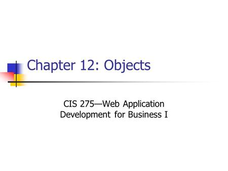 Chapter 12: Objects CIS 275—Web Application Development for Business I.
