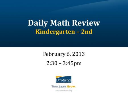 Daily Math Review Kindergarten – 2nd February 6, 2013 2:30 – 3:45pm.