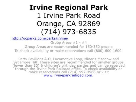 Irvine Regional Park 1 Irvine Park Road Orange, CA 92869 (714) 973-6835  Group Areas #1 - #4 Group Areas are recommended.
