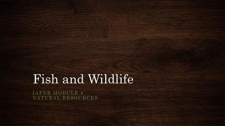 Fish and Wildlife IAFNR MODULE 4 NATURAL RESOURCES.