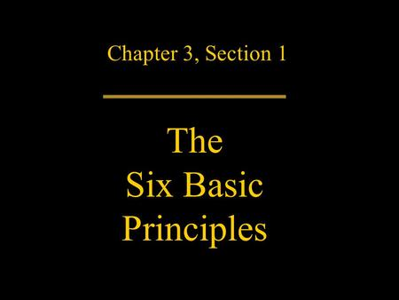 Chapter 3, Section 1 The Six Basic Principles. The Constitution is the nation's law. Over 200 years old, it is more than an antique or artifact. It is.