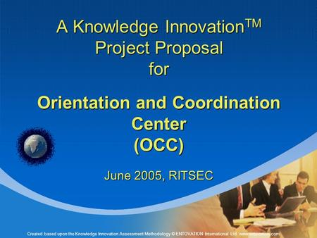 Created based upon the Knowledge Innovation Assessment Methodology © ENTOVATION International Ltd. www.entovation.com A Knowledge Innovation TM Project.