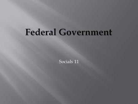 Socials 11. Legislative Branch – A branch of government with the power to make and change LAWS. The legislative branch of the federal government has three.