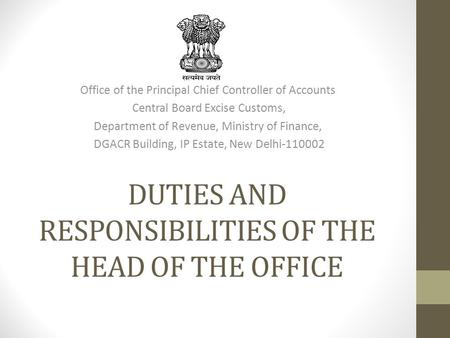DUTIES AND RESPONSIBILITIES OF THE HEAD OF THE OFFICE Office of the Principal Chief Controller of Accounts Central Board Excise Customs, Department of.
