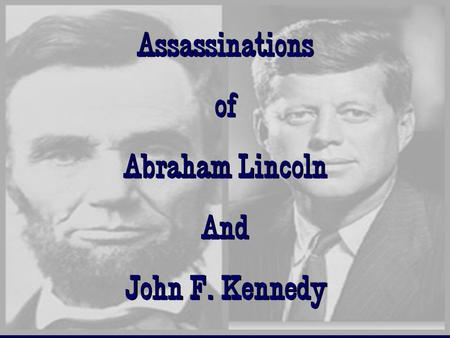 Assassinations of Abraham Lincoln And John F. Kennedy Assassinations of Abraham Lincoln And John F. Kennedy.