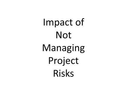 Impact of Not Managing Project Risks. Agenda Introductions & Announcements Learning Outcomes Understand the risk management cycle and treatment methods.
