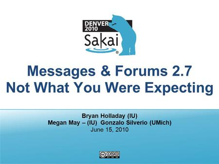 Messages & Forums 2.7 Not What You Were Expecting Bryan Holladay (IU) Megan May – (IU) Gonzalo Silverio (UMich) June 15, 2010.