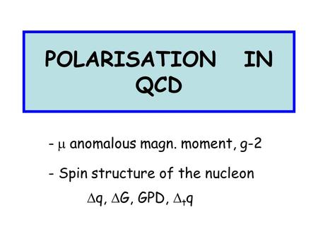 POLARISATION IN QCD -  anomalous magn. moment, g-2 - Spin structure of the nucleon  q,  G, GPD,  t q.