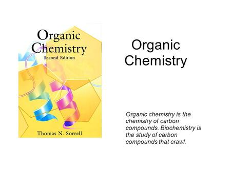Organic Chemistry Organic chemistry is the chemistry of carbon compounds. Biochemistry is the study of carbon compounds that crawl.