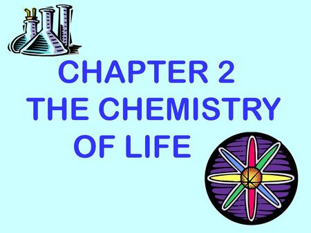 CHAPTER 2 THE CHEMISTRY OF LIFE. I.The Nature of Matter A. Atoms – the basic unit of matter; made up of 3 subatomic particles.