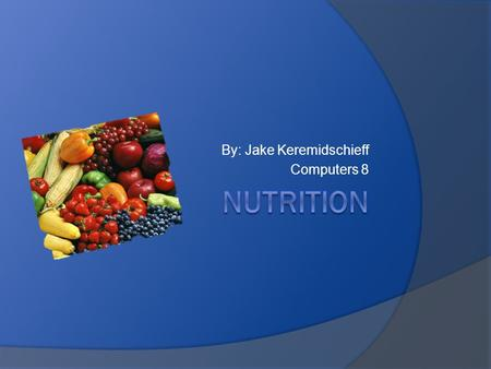 By: Jake Keremidschieff Computers 8. Vitamins  Need them to grow and develop  Has many functions (e.g.) Vit A helps eyes Vit D helps bones Etc…  2.