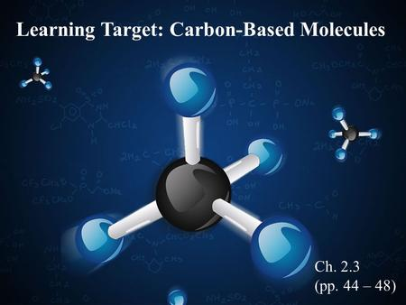 Learning Target: Carbon-Based Molecules Ch. 2.3 (pp. 44 – 48)