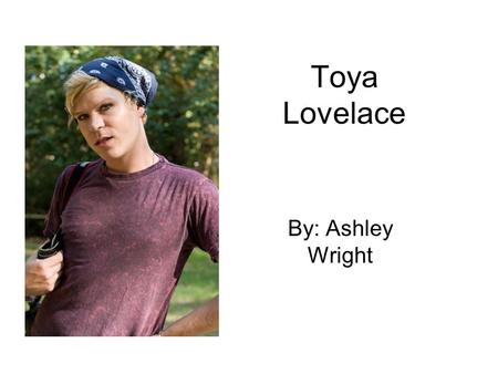Toya Lovelace By: Ashley Wright. Biography He was born in Roseburg, Oregon on February 26 th. He has a high school diploma and is currently taking college.