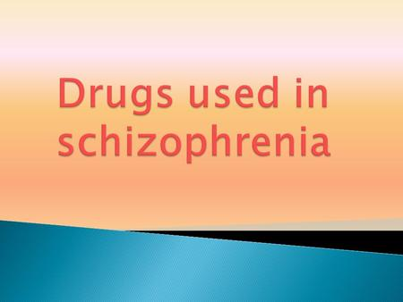 At the end of the lecture, students should be able to :  List the classification of antipsychotic drugs used in schizophrenia.  Describe briefly the.