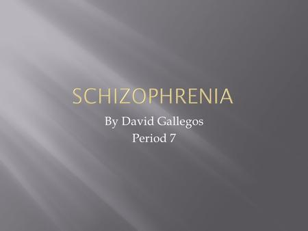 By David Gallegos Period 7.  What are the Causes and Symptoms of Schizophrenia ?  How do people who have Schizophrenia live with it and how is it treated?